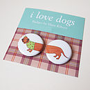 I love sausage dogs badges