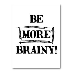 'Be More Brainy' Print