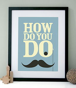 How Do You Do Art Print - movember gifts