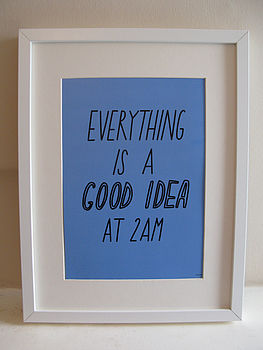 Good Idea At 2am Poster/Print