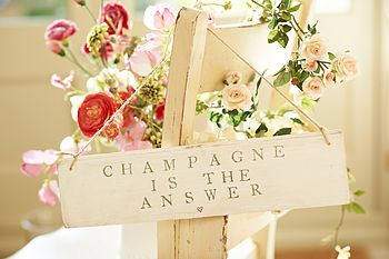 NEW LARGER Champagne Is The Answer Sign