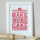 'Bake More Cake' Letterpress Kitchen Print