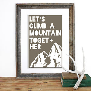 'Let's Climb A Mountain Together' Print