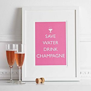 'Save Water Drink Champagne' Print