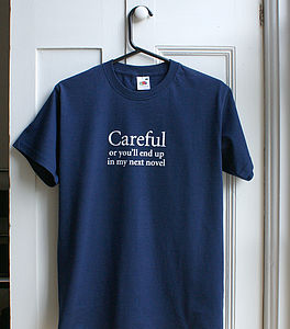 Careful Or You'll End Up In My Novel T-Shirt - gifts for book-lovers