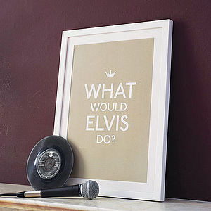 'What Would Elvis Do?' Print - music-lover