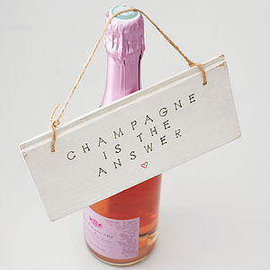 'Champagne Is The Answer' Sign - wedding thank you gifts