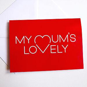 'My Mum's Lovely' Mum Card