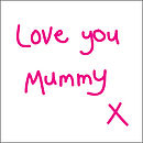 'Love You Mummy X' Card