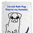 'They're My Humans' Pug Tea Towel