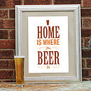 'Home Is Where The Beer Is' Print