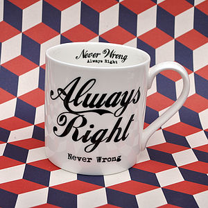 'Always Right Never Wrong' China Mug - gifts for him