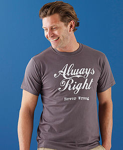 'Always Right Never Wrong' T Shirt - positive slogan tops