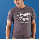 'Always Right Never Wrong' T Shirt