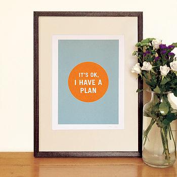'It's Ok I Have A Plan' Silkscreen Print