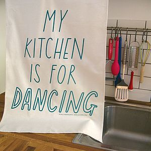 My Kitchen Is For Dancing Tea Towel - kitchen accessories