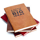 'A Little Book Of Big Ideas' Leather Notebook