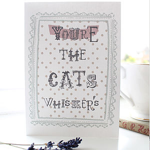 'You're The Cat's Whiskers Card