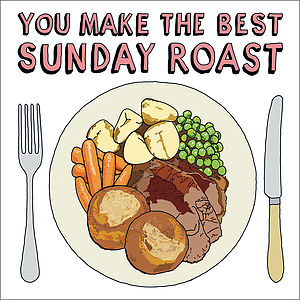 'You Make The Best Sunday Roast' Card
