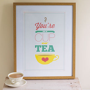 'You're my Cup of Tea' Print