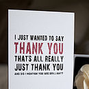 I Just Wanted To Say Thank You Greetings Card