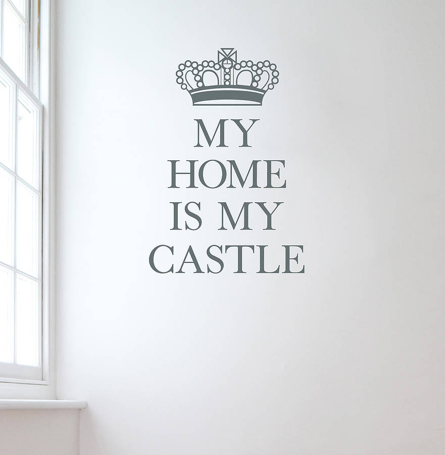 39 my home is my castle 39 wall sticker by leonora hammond for My home pic
