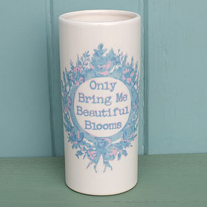'Only Bring Me Beautiful Blooms' Vase