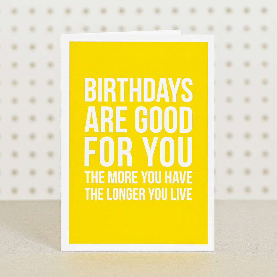 Birthdays Are Good For You Card By Doodlelove Notonthehighstreet Com