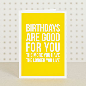 'Birthdays Are Good For You' Card - birthday cards