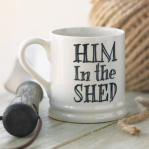 'Him In The Shed' Mug - gifts for grandparents
