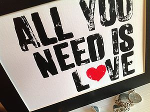 All You Need Is Love…Print