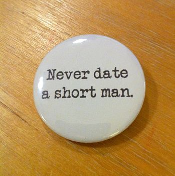 'Never Date A Short Man' Badge