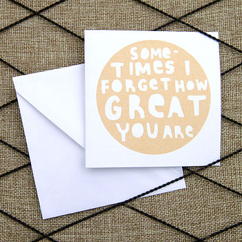 'Sometimes I Forget How Great You Are' Card