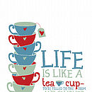 'Life Is Like A Tea Cup' - Non-personalised