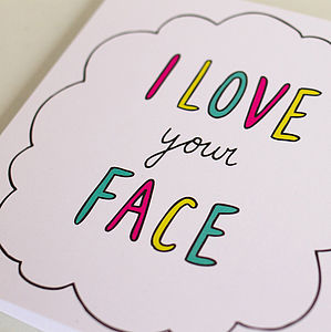 'I Love Your Face' Card - anniversary cards