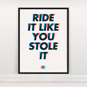 'Ride It Like You Stole It' Screen Print