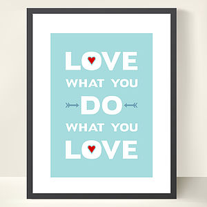 'Love What You Do' Print