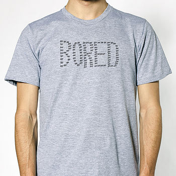 25% Off: 'Bored' T Shirt