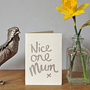 'Nice One Mum' Screen Printed Card