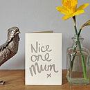 'Nice One Mum' Screen Printed Card