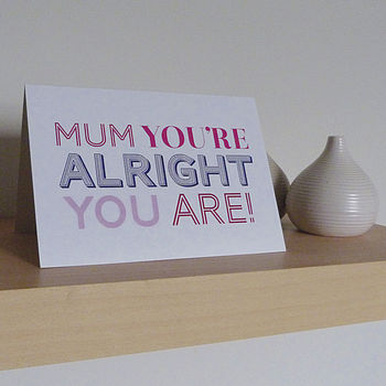 'Mum You're Alright' Card