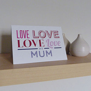 Love My Mothers Day Card - view all mother's day gifts