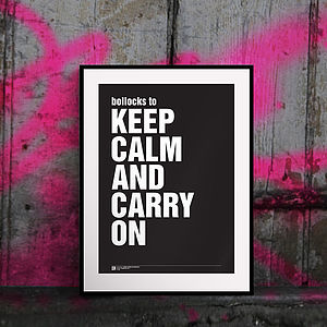 'Bollocks To… Keep Calm And Carry On' Print
