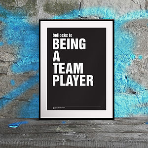 'Bollocks To… Being A Team Player' Print - pictures, prints & paintings