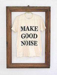 'Make Good Noise' T Shirt