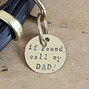 1 inch brass tag - If found, call my DAD!