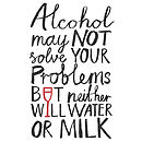 'Alcohol May Not Solve Your Problems' Tea Towel