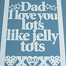 'Dad I Love You Lots Like Jelly Tots' Print