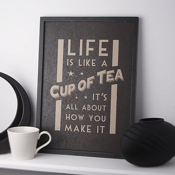 'Life Is Like A Cup Of Tea' Print