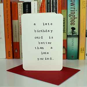 'Late Period' Birthday Card - birthday cards